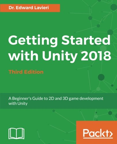 Getting Started with Unity 2018: A Beginner's Guide to 2D and 3D game development with Unity, 3rd Edition