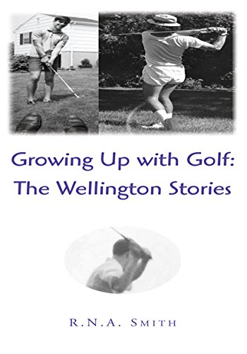 Growing up with Golf: the Wellington Stories (English Edition) por R.N.A. Smith