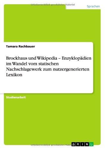 Brockhaus und Wikipedia - Enzyklop??dien im Wandel vom statischen Nachschlagewerk zum nutzergenerierten Lexikon by Tamara Rachbauer (2012-01-17)