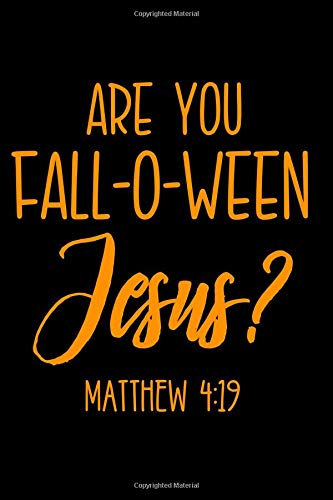 Are You Fall-O-Ween Jesus? Matthew 4:19: Notebook Journal for Writing