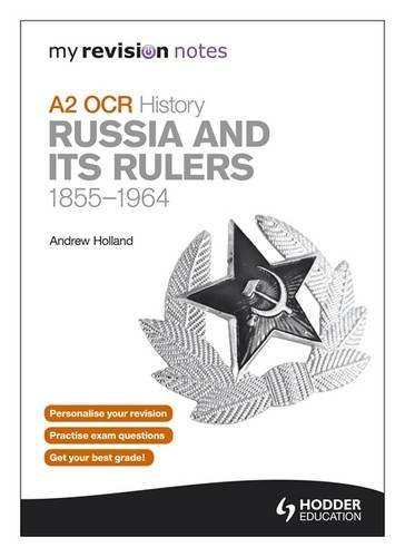 My Revision Notes OCR A2 History: Russia and its Rulers 1855-1964 (MRN)