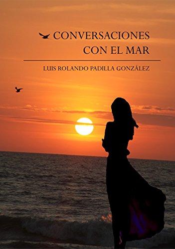 Conversaciones con el mar por LUIS ROLANDO PADILLA GONZÁLEZ