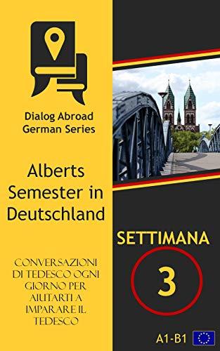 Conversazioni di tedesco ogni giorno per aiutarti a imparare il tedesco - Settimana 3: Alberts Semester in Deutschland