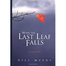 When the Last Leaf Falls by Bill Myers (2001-09-01)