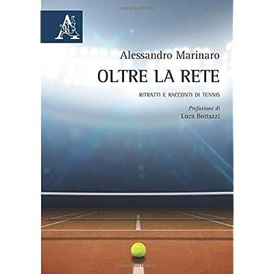 Oltre La Rete: Ritratti E Racconti Di Tennis
