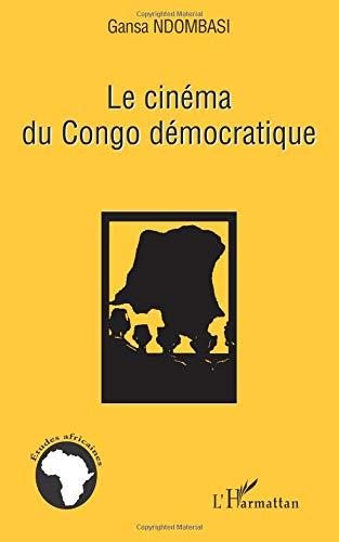 Le cinéma du Congo démocratique par Gansa Ndombasi