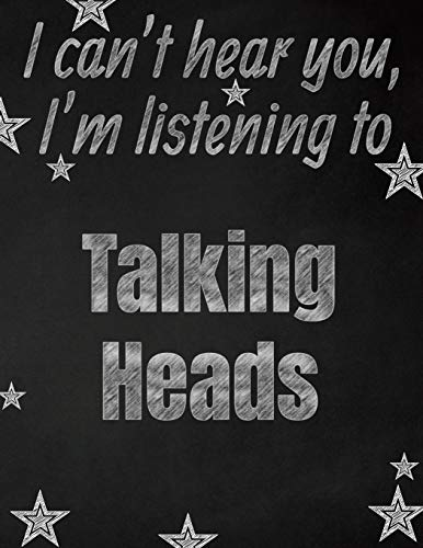 I can't hear you, I'm listening to Talking Heads creative writing lined notebook: Promoting band fandom and music creativity through writing...one day at a time - Talking Heads Tee
