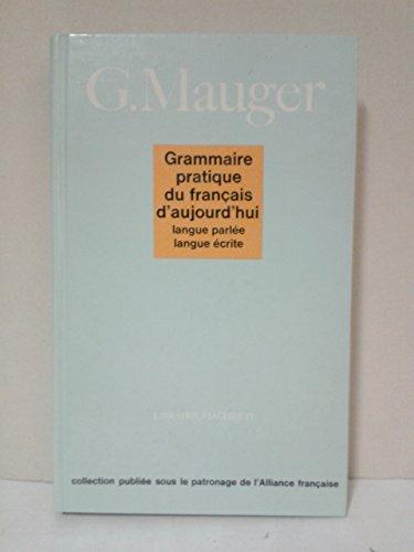 GRAMMAIRE PRATIQUE DU FRANCAIS D'AUJOURD'HUI. Langue parlée, langue écrite par Mauger