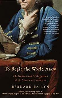 To Begin the World Anew: The Genius and Ambiguities of the American Founders par [Bailyn, Bernard]
