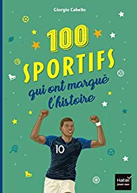 Les 100 sportifs qui ont marqué l'histoire Tour du monde des champions entrés dans la légende par Giorgio Cabello