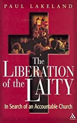 The Liberation of the Laity: In Search of an Accountable Church by Paul Lakeland (2003-03-07)