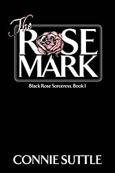 The Rose Mark: Black Rose Sorceress, Book 1