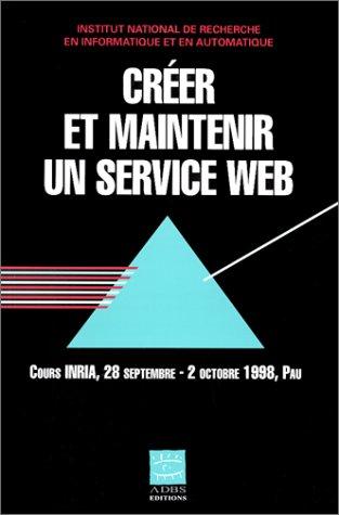 CREER ET MAINTENIR UN SERVICE WEB. Cours INRIA, 28 septembre au 2 octobre 1998, Pau par Collectif, Jean-Claude Le Moal, Bernard Hidoine