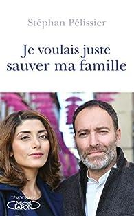 Je voulais juste sauver ma famille par Stéphan Pélissier