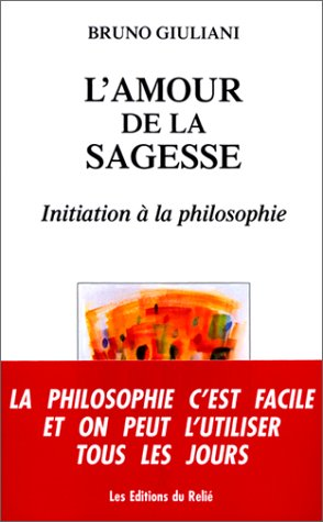 L'Amour de la sagesse. Initiation  la philosophie