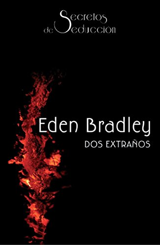 Dos extraños: Secretos de seducción (5) por Eden Bradley