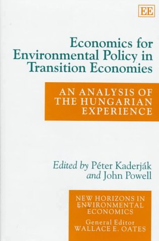 Economics for Environmental Policy in Transition Economies: An Analysis of the Hungarian Experience (New Horizons in Environmental Economics)