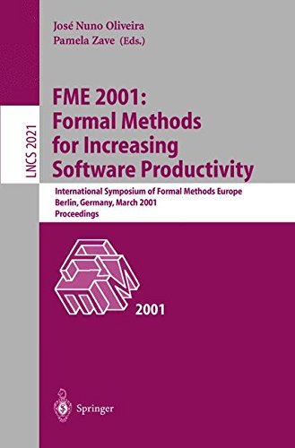 FME 2001: Formal Methods for Increasing Software Productivity: International Symposium of Formal Methods Europe, Berlin, Germany, March 12-16, 2001, Proceedings (Lecture Notes in Computer Science)