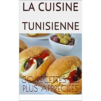 La cuisine tunisienne: 30 recettes les plus appréciées