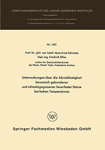 Untersuchungen über die Abriebfestigkeit keramisch gebundener und schmelzgegossener feuerfester Steine bei hohen Temperaturen (Forschungsberichte des Landes Nordrhein-Westfalen, Band 1451) (Abriebfestigkeit)