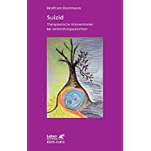 Suizid. Therapeutische Interventionen bei Selbsttötungsabsichten (Leben Lernen 74)