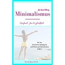 Minimalismus: Einfach, frei & glücklich: Dein Leitfaden für ein Leben nach deinen Vorstellungen. Wie du dein Leben entrümpelst und Glück und Zufriedenheit ... für den Alltag (Körper, Geist und Seele 2)