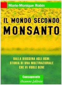 il-mondo-secondo-monsanto-dalla-diossina-agli-ogm-storia-di-una-multinazionale-che-vi-vuole-bene-con