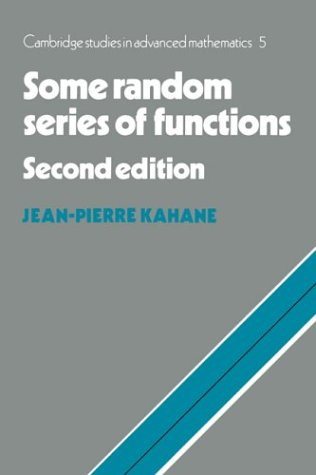 Some Random Series of Functions 2nd Edition Paperback (Cambridge Studies in Advanced Mathematics)