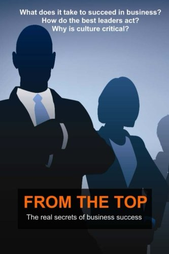 From The Top: The Real Secrets of Business Success