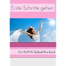 Erste Schritte gehen: Meine ersten 12 Schritte zum Loslassen, Vergeben, mehr Liebe leben, weniger Angst etc. Ein KUMA-Selbsthilfebuch.