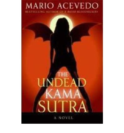 By Acevedo, Mario ( Author ) [ The Undead Kama Sutra By Mar-2008 Paperback