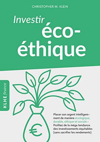 Investir éco-éthique: Placer son argent intelligemment de manière écolo-gique, durable, éthique et sociale: profitez de la méga tendance des investissements ... équitables (sans sacrifier les rendements)! par  Christopher Klein