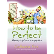 How to be Perfect: A Treasury of Tips from a Vicarage Goddess by Catherine Fox (2003-01-01)