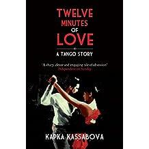 Twelve Minutes of Love: A Tango Story by Kapka Kassabova (5-Jul-2012) Paperback
