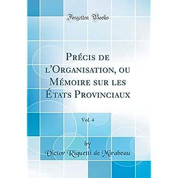 Précis de l'Organisation, Ou Mémoire Sur Les États Provinciaux, Vol. 4 (Classic Reprint)