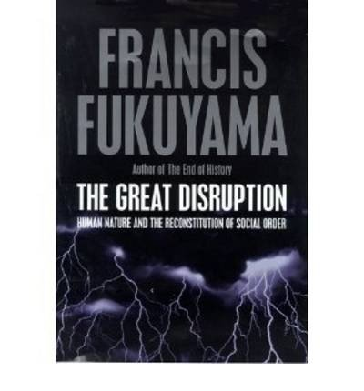 [(The Great Disruption: Human Nature and the Reconstitution of Social Order)] [Author: Francis Fukuyama] published on (April, 2000)