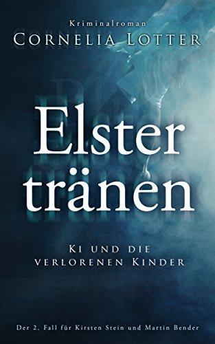 Elstertränen - Ki und die verlorenen Kinder: Der 2. Fall für Kirsten Stein und Martin Bender
