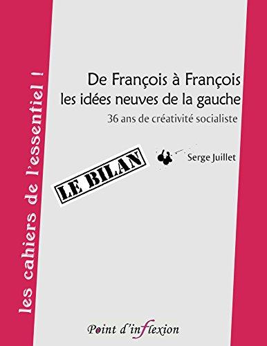 De François à François, les idées neuves de la gauche: 36 ans de créativité socialiste (les cahiers de l'essentiel !) por Serge Juillet