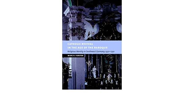Catholic Revival in the Age of the Baroque: Religious Identity in Southwest Germany, 1550-1750
