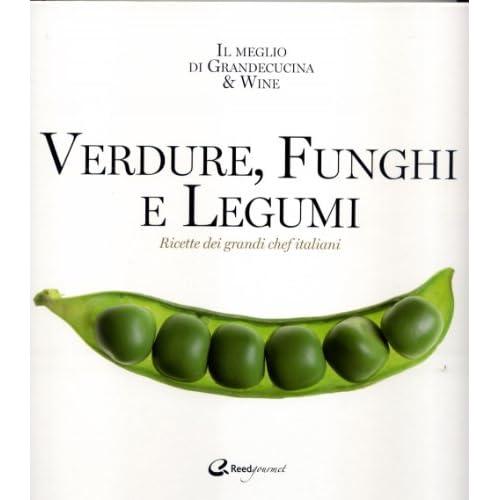 Verdure, Funghi E Legumi. Ricette Di Grandi Chef Italiani
