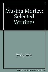 A Musing Morley: Selected Writings