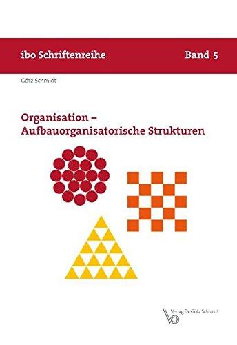 Organisation - Aufbauorganisatorische Strukturen (Schriftenreihe ibo)