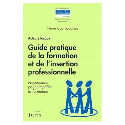 Guide pratique de la formation et de l'insertion professionnelle : Propositions pour simplifier la formation