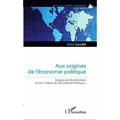 Aux origines de l'économie politique: Antoine de Montchrétien et son 'Traîcté de l'OEconomie Politique' (L'Esprit Économique)