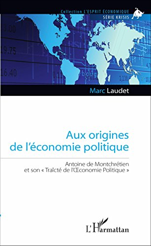 Aux origines de l'économie politique: Antoine de Montchrétien et son