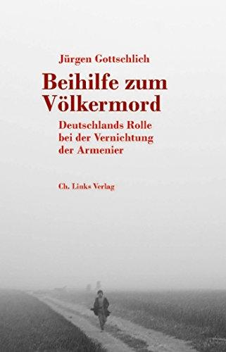 Beihilfe zum Völkermord: Deutschlands Rolle bei der Vernichtung der Armenier (Politik & Zeitgeschichte) (German Edition)