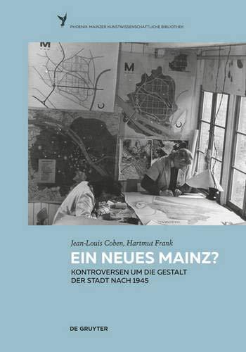 Ein neues Mainz?: Kontroversen um die Gestalt der Stadt nach 1945 (Phoenix, Band 4)