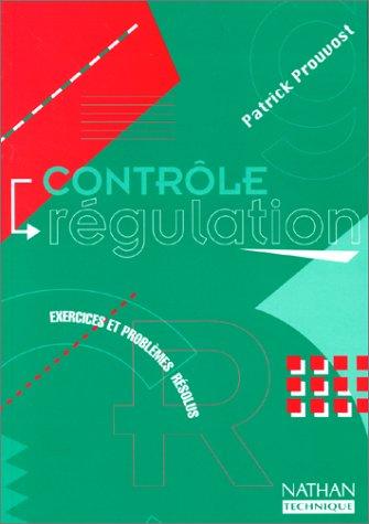 Contrôle, régulation : Exercices et problèmes résolus par Bernard Prouvost