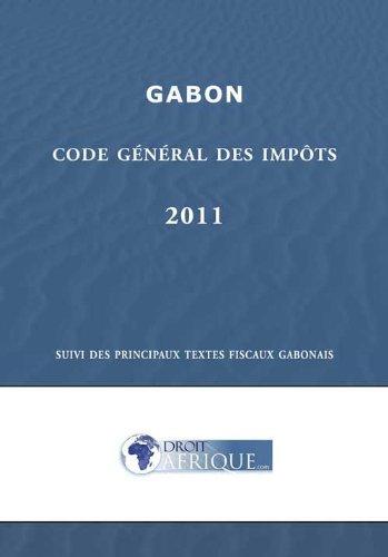 Gabon - Code Général des Impôts 2011 par Droit-Afrique