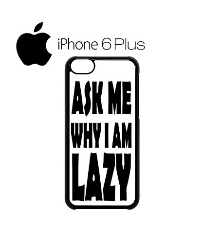 Ask Me Why I Am Lazy Mobile Cell Phone Case Cover iPhone 6 Plus Black Schwarz